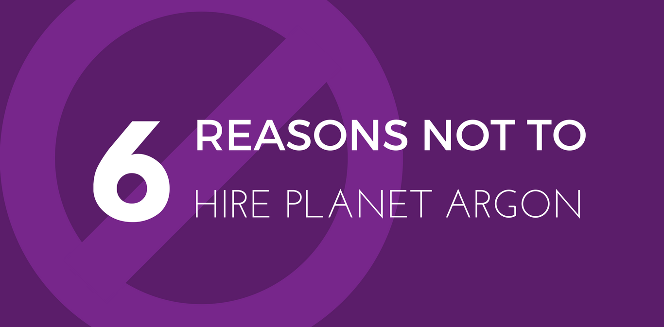 6 Reasons Not to Hire Planet Argon