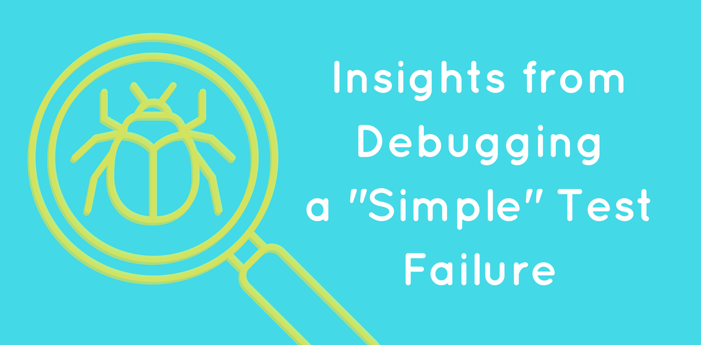 "Insights from Debugging a ""Simple"" Test Failure"