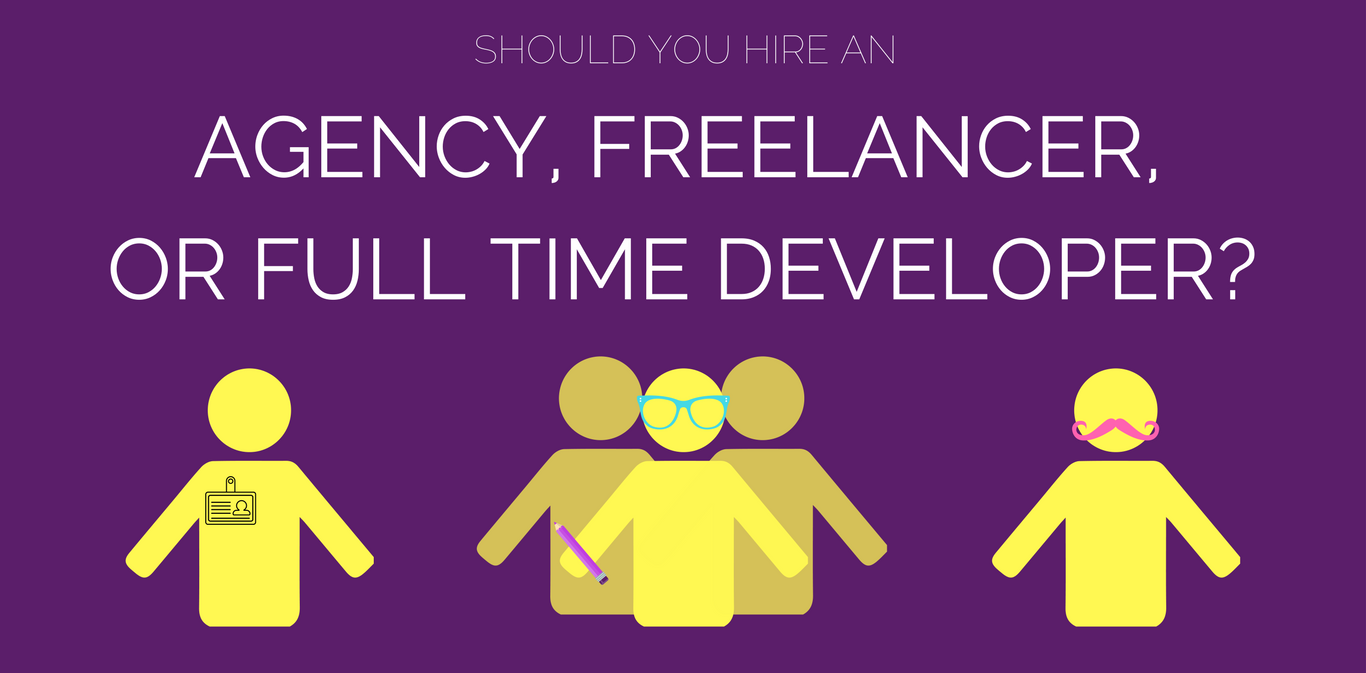 Should You Hire an Agency, Freelancer, or Full Time Developer?