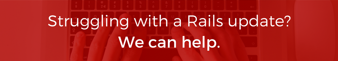 Need help with a Rails update? We can help.