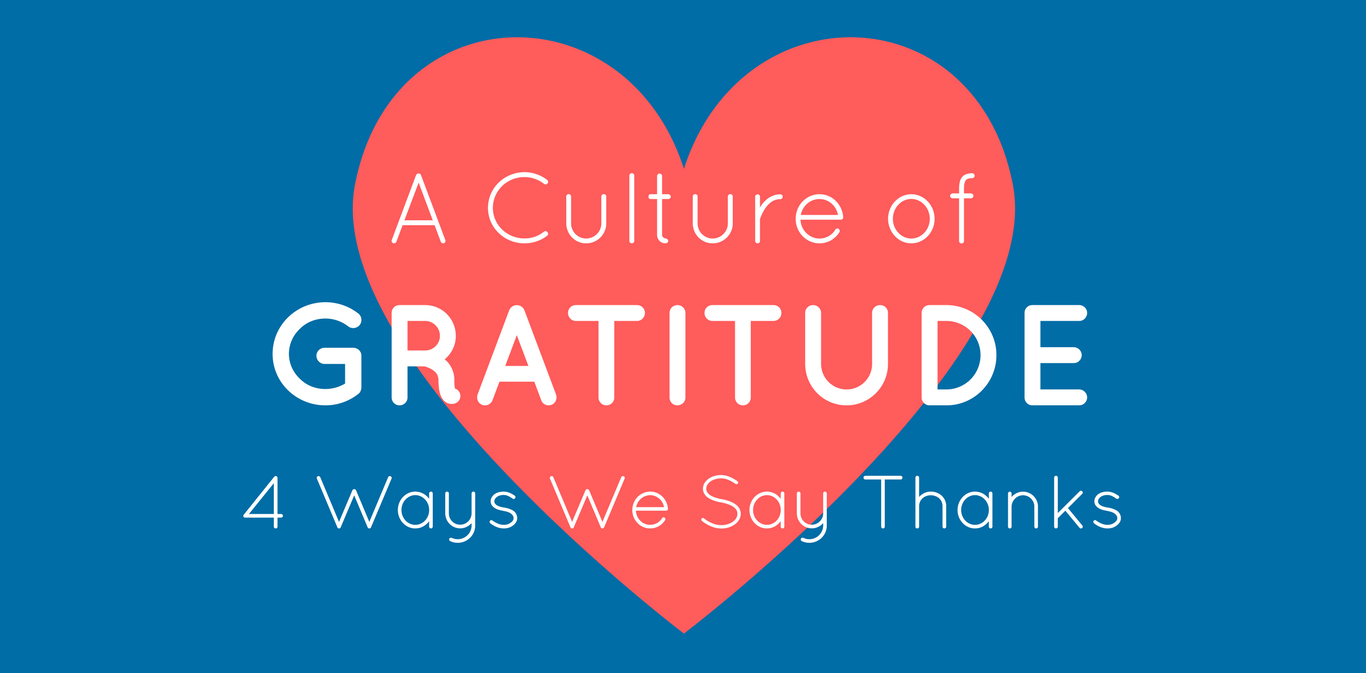 Building A Culture of Gratitude: Four Ways We Say Thanks