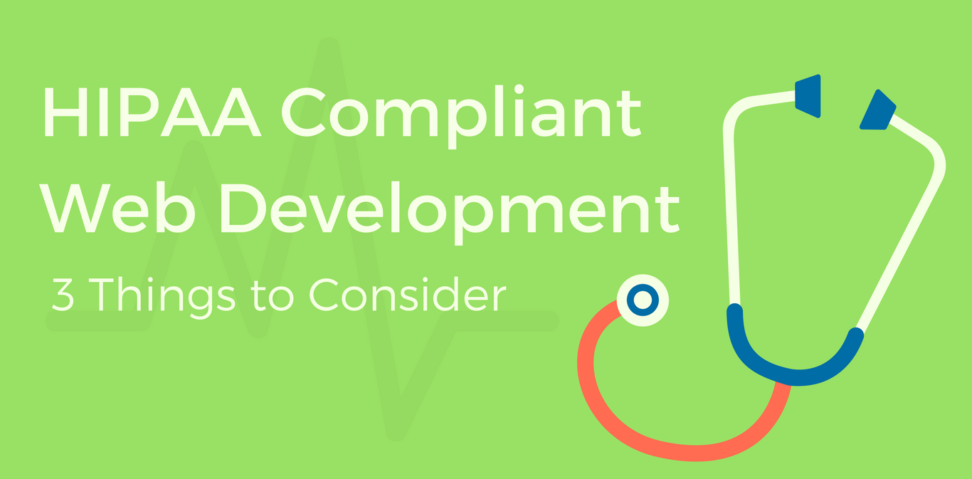 HIPAA Compliant Websites: 3 Things to Consider
