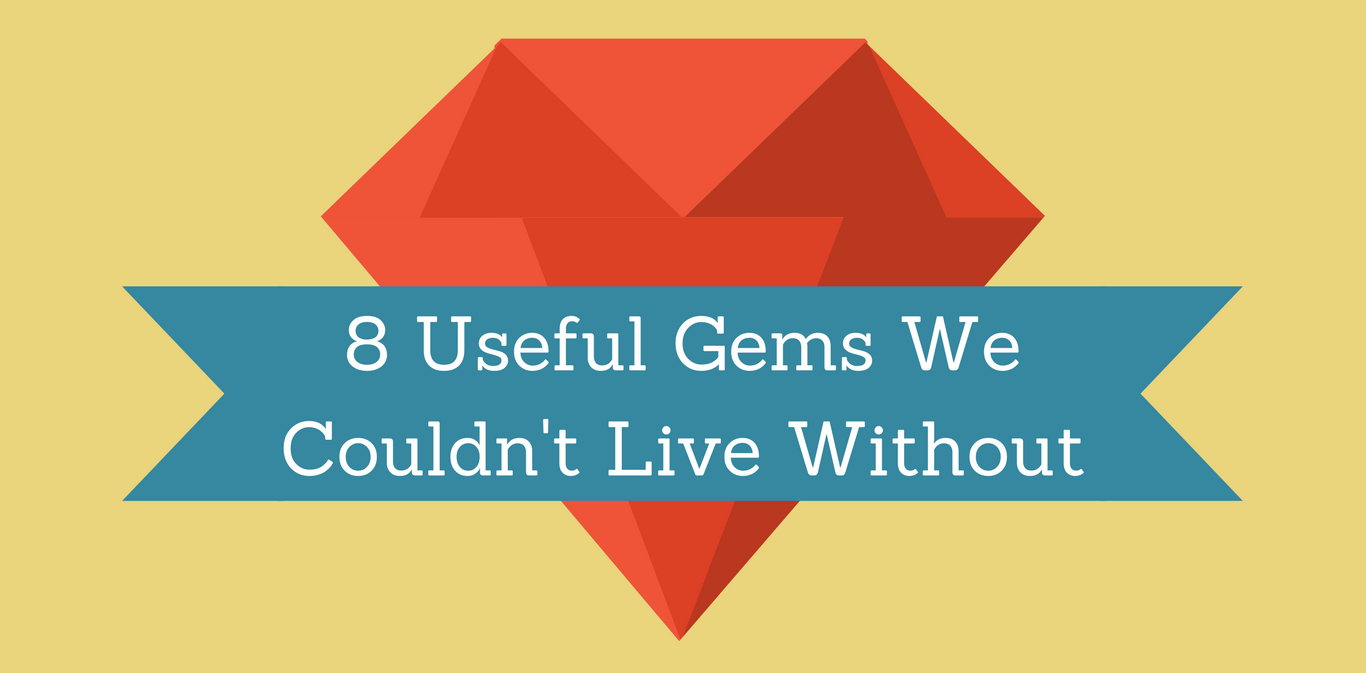 8 Useful Ruby on Rails Gems We Couldn't Live Without