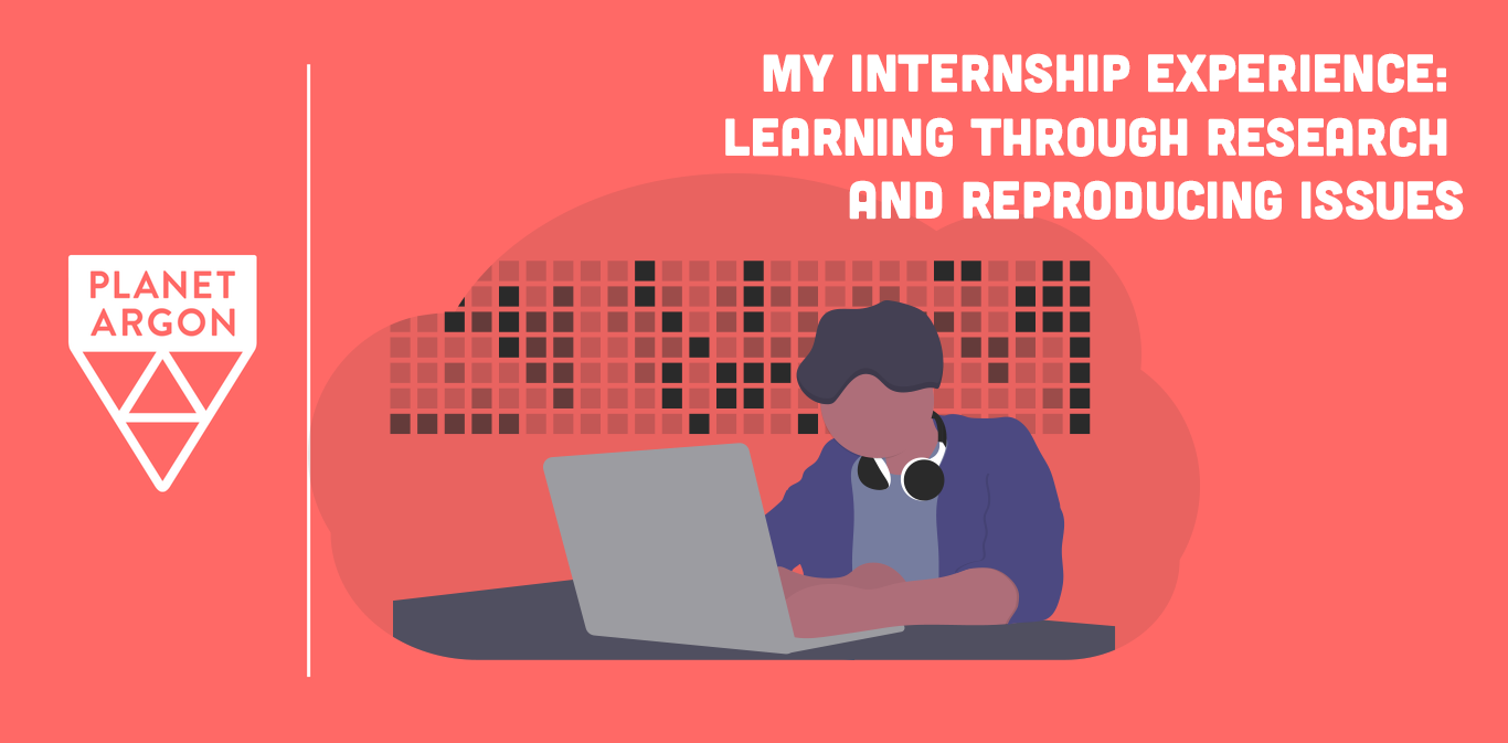 My Internship Experience:  Learning Through Research and Reproducing Issues