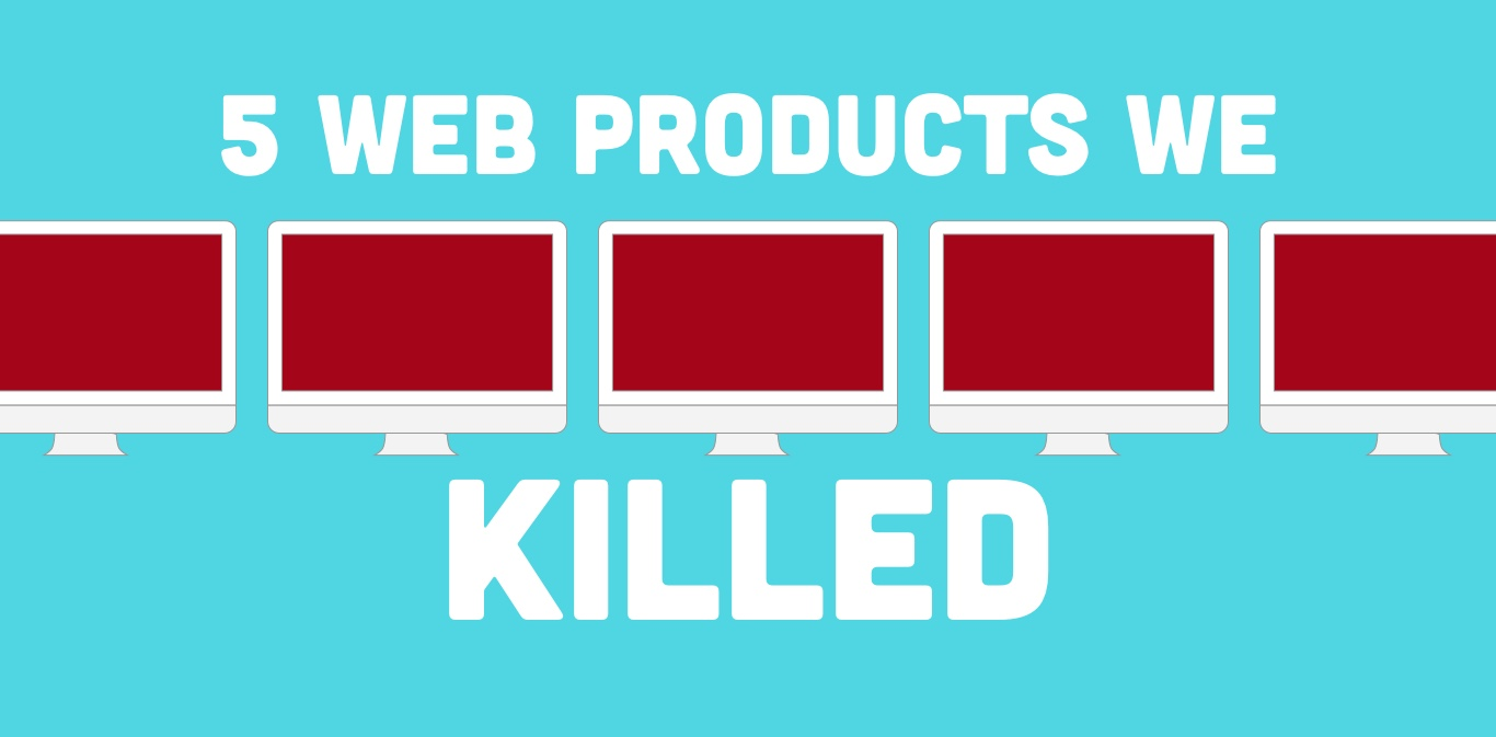 5 Web Products We Never Launched
