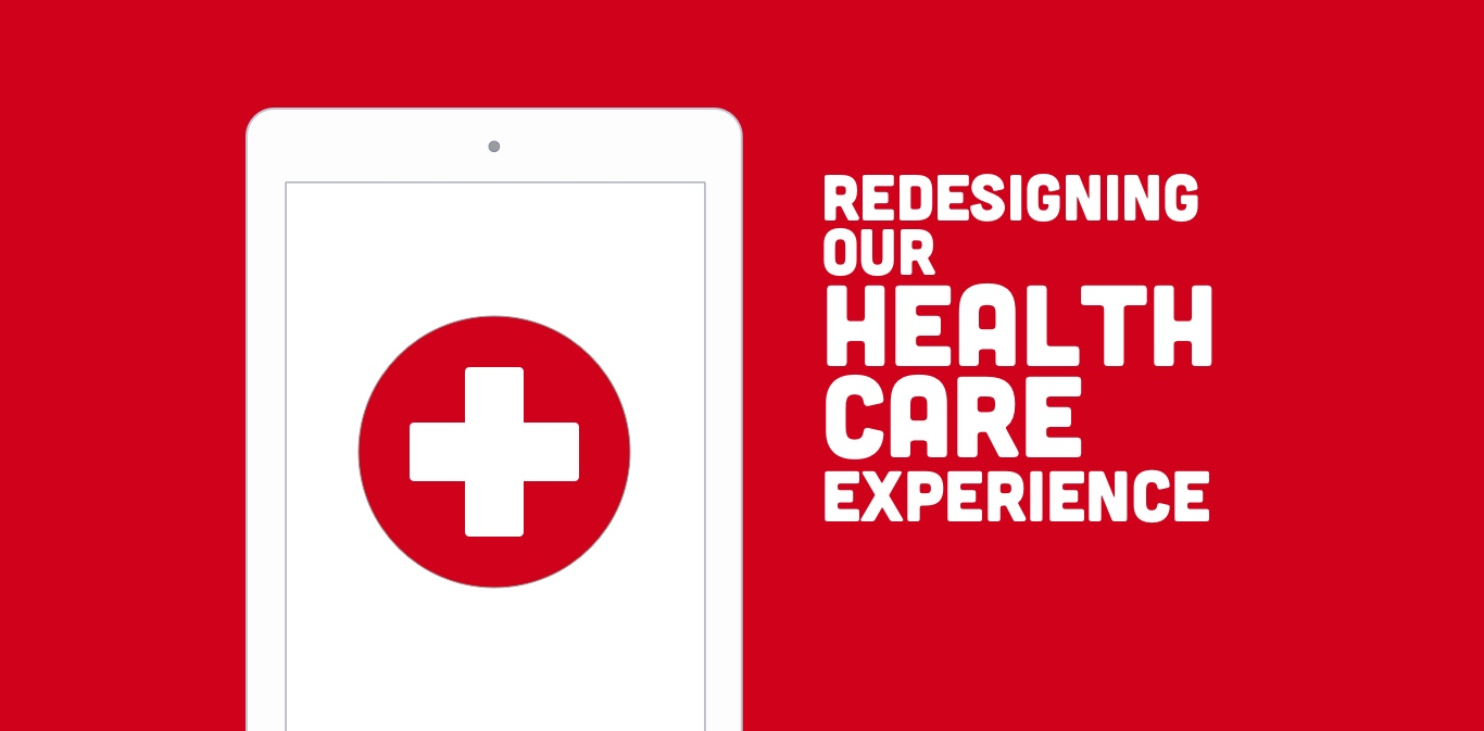 4 Reasons We Need to Focus on Redesigning our Health Care Experience