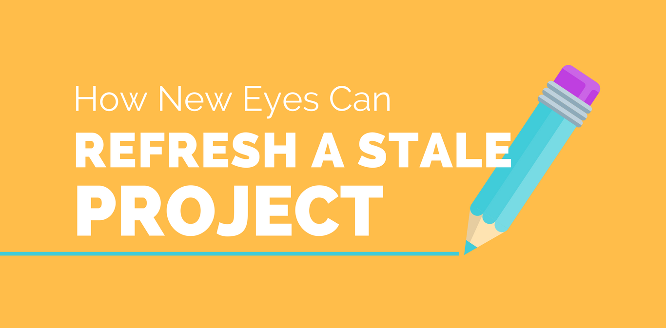 How New Eyes can Refresh a Stale Project