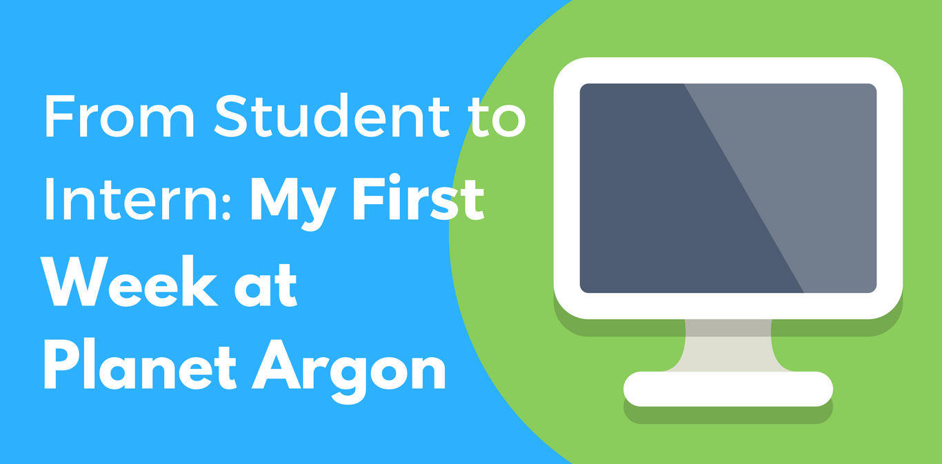 From Student to Intern: My First Week at Planet Argon