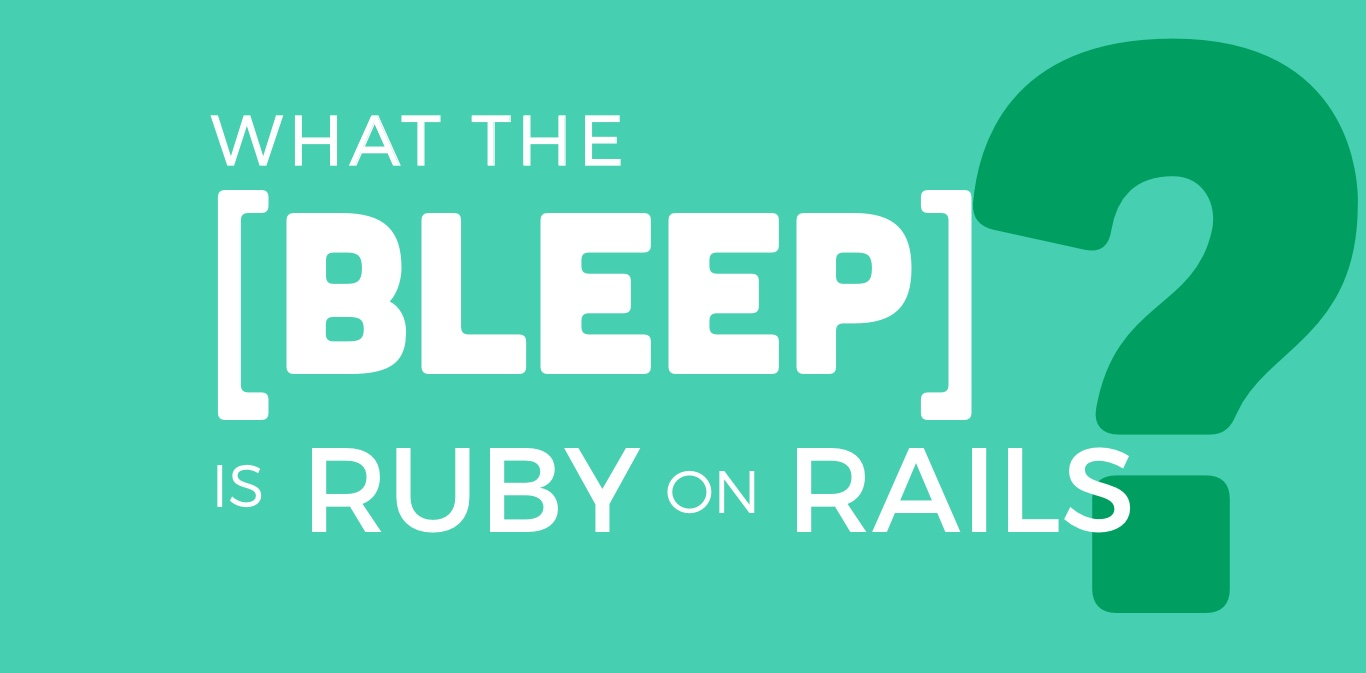 What the BLEEP is Ruby on Rails? A Project Manager's Perspective